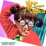 Tropa Magica - Chunti Party