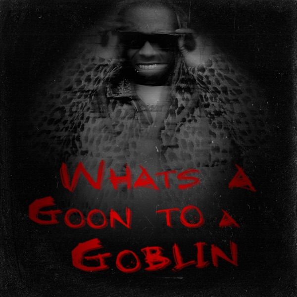 What's a Goon to a Goblin?