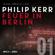 Philip Kerr - Feuer in Berlin - Bernie Gunther ermittelt, Band 1