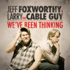 Jeff Foxworthy & Larry the Cable Guy - Jeff Foxworthy & Larry the Cable Guy: We've Been Thinking (Original Recording)  artwork