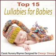 Top 15 Lullabies for Babies: Classic Nursery Rhymes Designed for Deep Sleep - Steven Snow