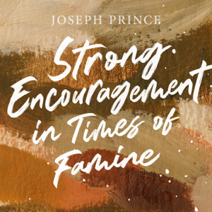 Joseph Prince - Strong Encouragement in Times of Famine