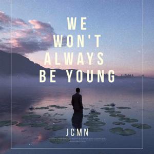 JCMN - We Won't Always Be Young
