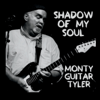 Monty Guitar Tyler - Shadow of My Soul  artwork