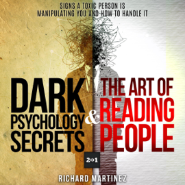 Dark Psychology Secrets & The Art of Reading People: 2 in 1: Signs a Toxic Person Is Manipulating You and How to Handle It (Unabridged) audiobook