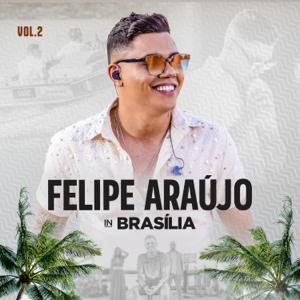 Felipe Araújo - Felipe Araújo in Brasília (Ao Vivo), Vol.2 - EP