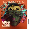 Use Your Love (feat. Goldford) by Sam Feldt & The Him