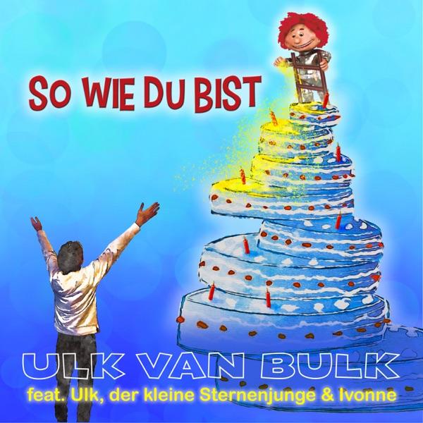 Ulk van Bulk feat. Ulk, der kleine Sternenjunge und Ivonne So wie du bist
