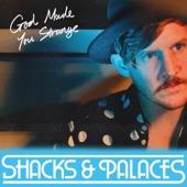 Shacks & Palaces - God Made You Strange