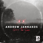 Gone Too Soon - Andrew Jannakos