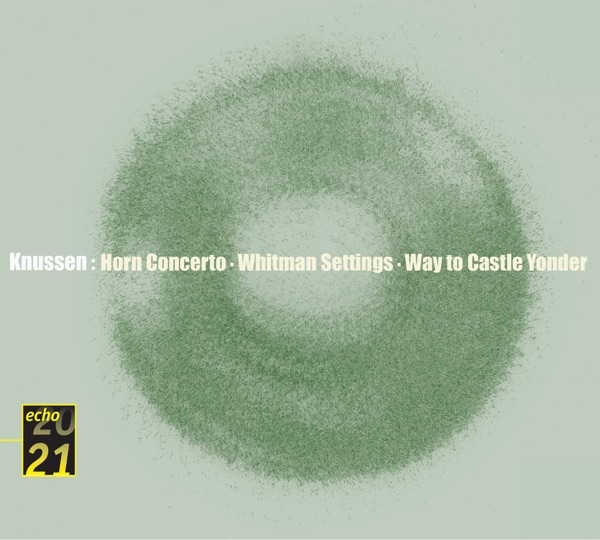 Knussen: Horn Concerto, Whitman Settings, The Way to Castle Yonder