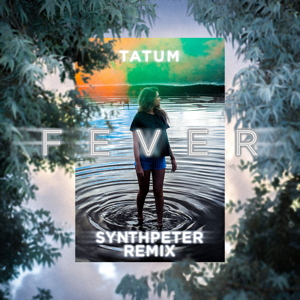 Tatum & Synth Peter - Fever (Synth Peter Remix)