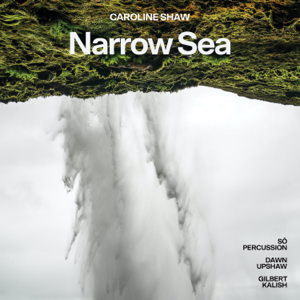 So Percussion, Gilbert Kalish & Dawn Upshaw - Caroline Shaw: Narrow Sea - EP