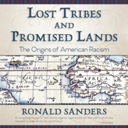 Lost Tribes and Promised Lands: The Origins of American Racism (Unabridged)