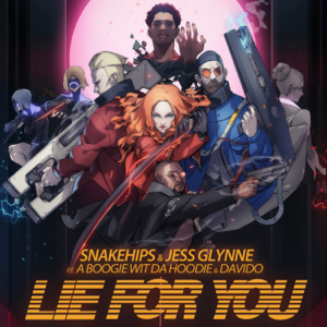 Snakehips & Jess Glynne - Lie for You feat. A Boogie wit da Hoodie & Davido