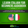 Thrive Language Audiobooks - Learn Italian for Beginners Audiobook Level 1: Language Lessons for Learning 1200+ Common Vocabulary & Conversation Phrases for Travelers to Speak in Your Car Fast like Crazy & Effortlessly in No Time (Original Recording)  artwork