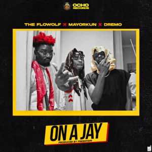 The Flowolf - On a Jay feat. Dremo & Mayorkun