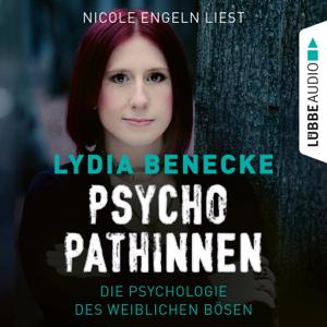 Psychopathinnen - Die Psychologie des weiblichen Bösen (Ungekürzt)