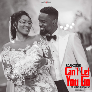 Sarkodie - Can't Let You Go feat. King Promise