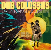 Dub Colossus - Dr Strangedub (Or How I Learned to Stop Worring and Dub the Bomb)