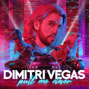 Dimitri Vegas - Pull Me Closer - Single