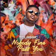 Nobody Fine Pass You - T-Classic - T-Classic