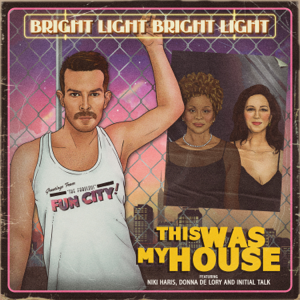 Bright Light Bright Light - This Was My House feat. Niki Haris, Donna De Lory & Initial Talk - EP