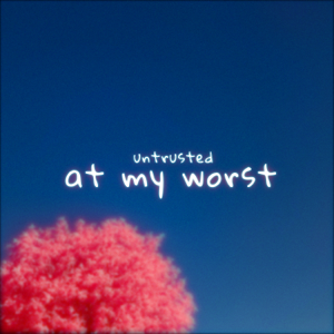 untrusted & Solace - At My Worst