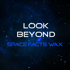 Space Facts Wax - Look Beyond