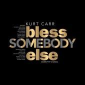 Kurt Carr - Bless Somebody Else (Dorothy's Song)