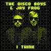The Disco Boys & Jay Frog - I Think