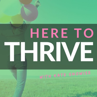 Here to Thrive: Tips for a Happier Life | Self Help | Spirituality | Personal Development