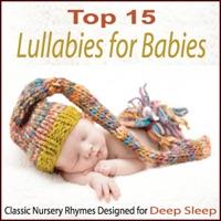 Steven Snow - Top 15 Lullabies for Babies: Classic Nursery Rhymes Designed for Deep Sleep