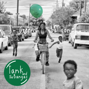 Green Balloon - Tank and the Bangas - Tank and the Bangas