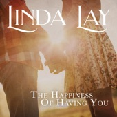 Linda Lay - The Happiness of Having You
