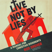 Live Not by Lies: A Manual for Christian Dissidents (Unabridged) - Rod Dreher Cover Art