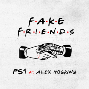 PS1 - Fake Friends feat. Alex Hosking
