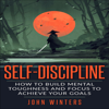 John Winters - Self-Discipline: How to Build Mental Toughness and Focus to Achieve Your Goals (Unabridged)  artwork
