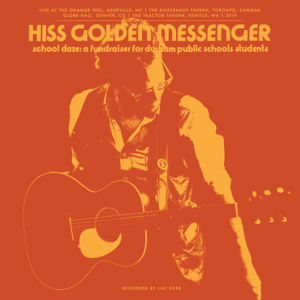 Hiss Golden Messenger - School Daze: A fundraiser for Durham Public Schools students