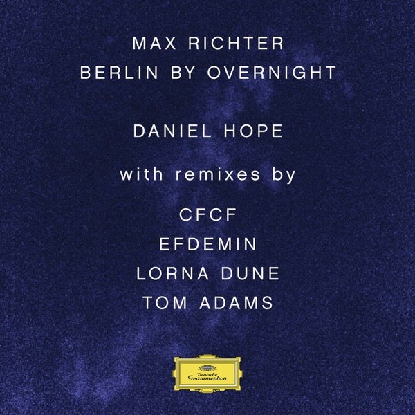 Max Richter: Berlin By Overnight (Remixes) - EP