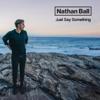 Nathan Ball - Just Say Something artwork
