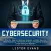 Lester Evans - Cybersecurity: What You Need to Know About Computer and Cyber Security, Social Engineering, the Internet of Things + An Essential Guide to Ethical Hacking for Beginners (Unabridged)  artwork