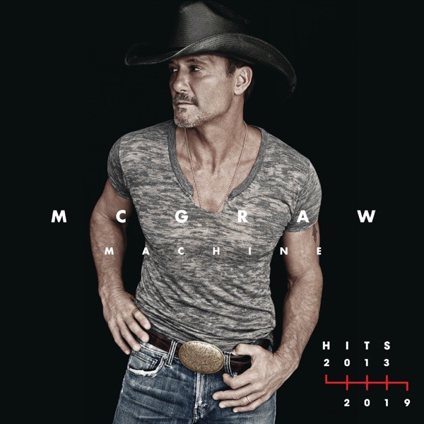 Tim McGraw - McGraw Machine Hits: 2013-2019