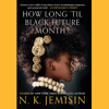 N. K. Jemisin - How Long 'til Black Future Month?  artwork