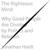 Jonathan Haidt - The Righteous Mind: Why Good People Are Divided by Politics and Religion artwork