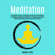 Michael Yates - Meditation: The Beginners Guide for Illuminated Soul Through Transcendental, Zen Buddhism, Mindfulness Meditation, and Achieving Abundance, Healthy Relationships and Peaceful Untethered Mind (Unabridged)