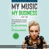 Tim Sivers - My Music - My Business: The Ultimate Guide to Building Income from Playlisting & Streaming (Unabridged)  artwork