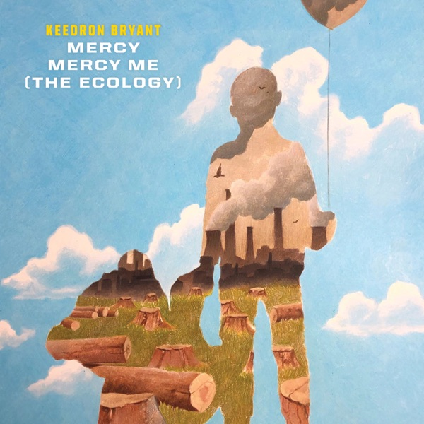 Mercy Mercy Me (The Ecology) [From