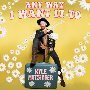 Kyle Motsinger - Any Way I Want It To