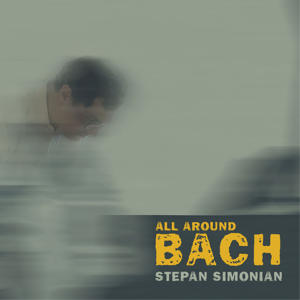 Stepan Simonian - All Around Bach